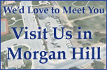 Visit us in Morgan Hill